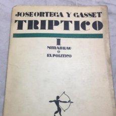 Libros antiguos: TRIPTICO I MIRABEAU O EL POLITICO JOSÉ ORTEGA Y GASSET REVISTA OCCIDENTE 1927. Lote 110162671