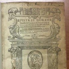 Libros antiguos: LES EPISTRES DORE'ES MORALLES & FAMILIERES... TRADUITES D'ESPAGNOL EN FRANCOYS PAR LE SEIGNEUR DE G. Lote 109022563