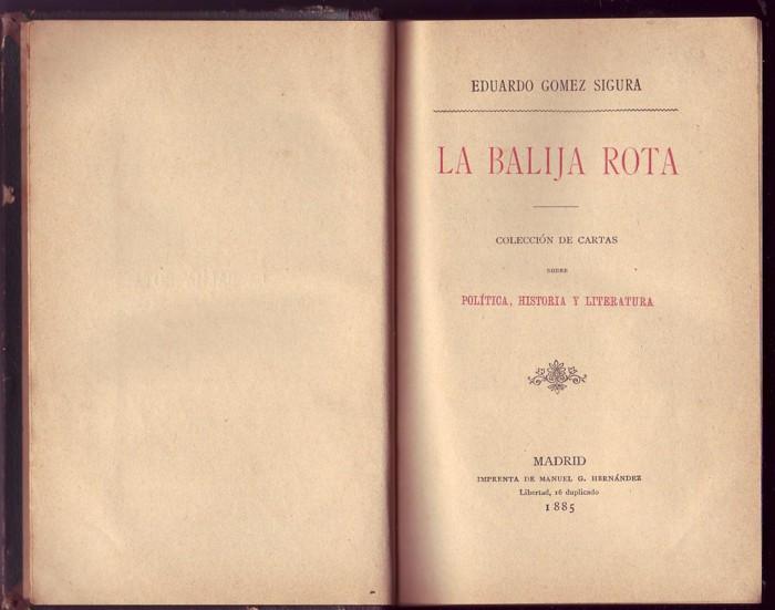 LA BALIJA ROTA. COLECCIÓN DE CARTAS SOBRE POLÍTICA, HISTORIA Y LITERATURA. EDUARDO GÓMEZ SIGURA,1885 (Libros antiguos (hasta 1936), raros y curiosos - Literatura - Ensayo)