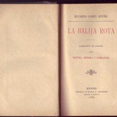 Libros antiguos: LA BALIJA ROTA. COLECCIÓN DE CARTAS SOBRE POLÍTICA, HISTORIA Y LITERATURA. EDUARDO GÓMEZ SIGURA,1885. Lote 112692311