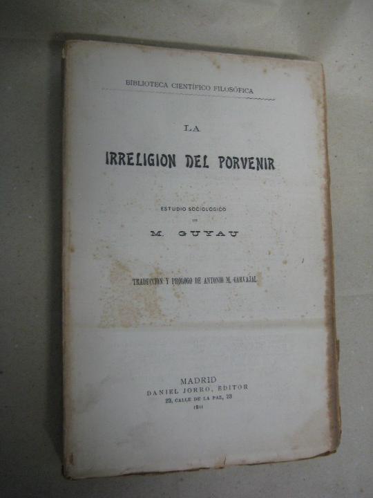 LA IRRELIGION DEL PORVENIR.ESTUDIO SOCIOLÓGICO - GUYAU, M..- 1911 (Libros antiguos (hasta 1936), raros y curiosos - Literatura - Ensayo)