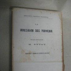 Libros antiguos: LA IRRELIGION DEL PORVENIR.ESTUDIO SOCIOLÓGICO - GUYAU, M..- 1911. Lote 39932590