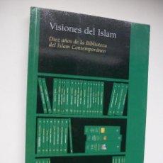 Libros antiguos: VISIONES DEL ISLAM. BIBLIOTECA DEL ISLAM CONTEMPORÁNEO. VVAA. EDICIONES BELLATERRA.. Lote 115365275