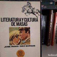 Libros antiguos: LITERATURA Y CULTURA DE MASAS, JOSÉ MARÍA DIEZ BORQUE. Lote 116257535