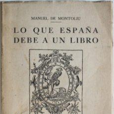 Libros antiguos: LO QUE ESPAÑA DEBE A UN LIBRO. - MONTOLIU, MANUEL DE. BARCELONA, 1931.. Lote 123220770