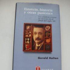 Libros antiguos: EINSTEIN, HISTORIA Y OTRAS PASIONES. GERALD HOLTON. TAURUS.. Lote 124381515