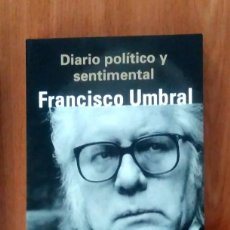 Libros antiguos: DIARIO POLÍTICO Y SENTIMENTAL - FRANCISCO UMBRAL - ED DEBOLSILLO 2000 - RÚSTICA - MUY BUEN ESTADO. Lote 124515831