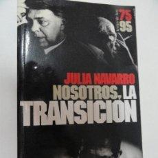 Libros antiguos: NOSOTROS LA TRANSICIÓN - JULIA NAVARRO. Lote 125177455
