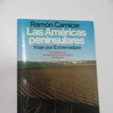 Libros antiguos: LAS AMÉRICAS PENINSULARES VIAJE POR EXTREMADURA - RAMÓN CARNICER. Lote 125177599