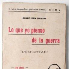 Libros antiguos: LO QUE YO PIENSO DE LA GUERRA (¡DESPERTAD!) - CONDE LEÓN TOLSTOY - CENTRO EDITORIAL PRESA. Lote 125357911