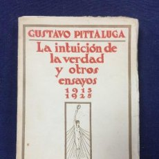 Libros antiguos: LA INTUICIÓN DE LA VERDAD Y OTROS ENSAYOS 1915 1925 GUSTAVO PITTALUGA EDITORIAL CARO RAGGIO 1926. Lote 125654399