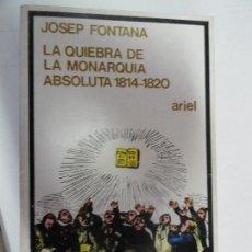 Libros antiguos: LA QUIEBRA DE LA MONARQUÍA ABSOLUTA 1814 -1820 - JOSEP FONTANA. Lote 127553459