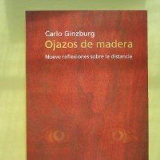 Libros antiguos: OJAZOS DE MADERA, DE CARLO GINZBURG. ED. PENÍNSULA, 2000. Lote 127799455
