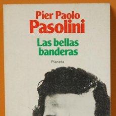 Libros antiguos: PIER PAOLO PASOLINI.LAS BELLAS BANDERAS.EDITORIAL PLANETA.1982. Lote 128578039