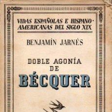Libros antiguos: BENJAMÍN JARNÉS : DOBLE AGONÍA DE BÉCQUER (ESPASA CLAPE, 1936). Lote 129000991
