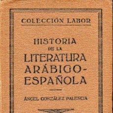 Libros antiguos: ÁNGEL GONZÁLEZ PALENCIA : HISTORIA DE LA LITERATURA ARÁBIGO ESPAÑOLA (LABOR, 1930). Lote 130835316