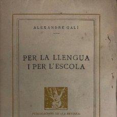 Libros antiguos: ALEXANDRE GALÍ. PER LA LLENGUA I PER L'ESCOLA. BARCELONA, 1931.. Lote 135163406