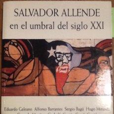 Libros antiguos: SALVADOR ALLENDE EN EL UMBRAL DEL SIGLO XXI. Lote 136599826