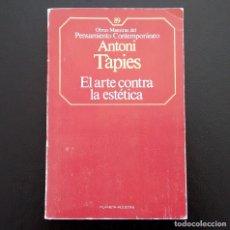 Libros antiguos: EL ARTE CONTRA LA ESTÉTICA. ANTONI TÁPIES. PLANETA AGOSTINI. BARCELONA, 1986.. Lote 137238526