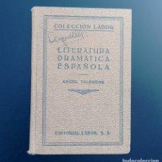 Libros antiguos: LITERATURA DRAMÁTICA ESPAÑOLA. ÁNGEL VALBUENA. COLECCIÓN LABOR. PRIMERA EDICIÓN 1930. Lote 108928075