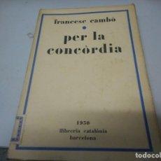 Libros antiguos: FRANCESC CAMBÓ - PER LA CONCÒRDIA. Lote 139279286