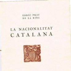 Libros antiguos: LA NACIONALITAT CATALANA ENRIC PRAT DE LA RIBA 1946 IL.LUSTRAT BIBLIOFILIA EDICIÓ CLANDESTINA. Lote 140030802