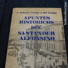 Libros antiguos: APUNTOS HISTORICO DEL SANTANDER ALFONSINO J. ALBERTO VALLEJO SANTANDER 1983. Lote 140875986