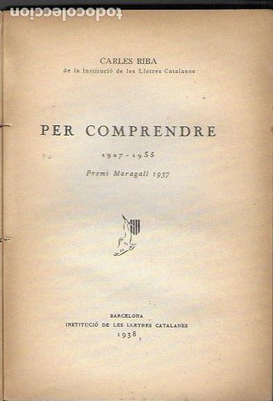 PER COMPRENDE 1927-1935 / CARLES RIBA. BCN : ILC, 1938. 19X14CM. 215 P. (Libros antiguos (hasta 1936), raros y curiosos - Literatura - Ensayo)