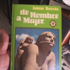 Libros antiguos: DE HOMBRE A MUJER; JAIME BORRÁS - EDICIONES HOGAR DEL LIBRO, PRIMERA EDICIÓN 1983. Lote 143157098