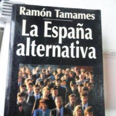 Libros antiguos: LA ESPAÑA ALTERNATIVA - RAMÓN TAMAMES. Lote 144086682