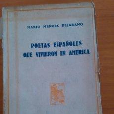 Libros antiguos: POETAS ESPAÑOLES QUE VIVIERON EN AMERICA. MARIO MENDEZ BEJARANO. Lote 147440018