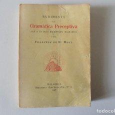 Libros antiguos: LIBRERIA GHOTICA. FRANCESC DE B. MOLL.RUDIMENTS DE GRAMATICA PRECEPTIVA.MALLORCA.ILLES D ´OR 1937. Lote 148486714