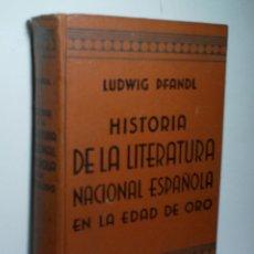 Libros antiguos: HISTORIA DE LA LITERATURA NACIONAL ESPAÑOLA EN LA EDAD DE ORO. PFANDL LUDWIG. 1933. Lote 150256282