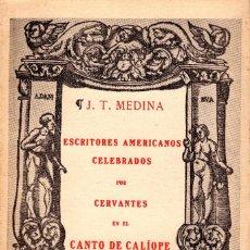 Libros antiguos: ESCRITORES AMERICANOS CELEBRADOS POR CERVANTES EN EL CANTO DE CALIOPE. JOSE TORIBIO MEDINA. 200 EJEM. Lote 151147130