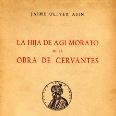 Libros antiguos: LA HIJA DE AGI MORATO EN LA OBRA DE CERVANTES. JAIME OLIVER ASIN. PRIMERA EDICIÓN. Lote 151147606
