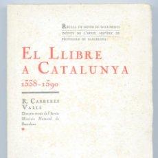 Libros antiguos: EL LLIBRE A CATALUNYA. 1338-1590. R. CARRERES VALLS,1936.. Lote 154539606