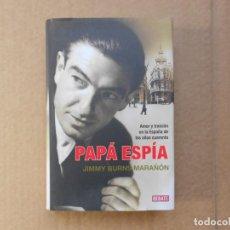 Libros antiguos: PAPÁ ESPÍA - JIMMY BURNS MARAÑÓN - 1ª EDICIÓN 2010 - TAPA DURA. Lote 155582930