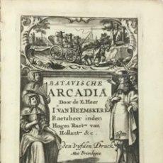 Libros antiguos: BATAVISCHE ARCADIA, WAER IN. ONDER'T LOOF-WERCL VAN LIEFKOOSERYE, GEHANDELT WERDT... AMSTERDAM, 1678. Lote 155811078