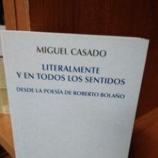Libros antiguos: LITERALMENTE Y EN TODOS LOS SENTIDOS, DESDE LA POESÍA DE ROBERTO BOLAÑO. MIGUEL CASADO. Lote 156284682