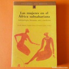 Libros antiguos: LAS MUJERES EN EL AFRICA SUBSAHARIANA - EDICIONES DEL BRONCE - 2002. Lote 156343514