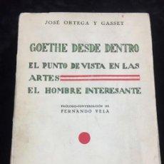 Libros antiguos: GOETHE DESDE DENTRO, JOSÉ ORTEGA Y GASSET, PUNTO DE VISTA EN LAS ARTES, EL HOMBRE INTERESANTE 1933. Lote 176717208
