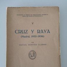 Libros antiguos: CRUZ Y RAYA 1933 - 1936 RAFAEL BENÍTEZ CLAROS. Lote 163604470