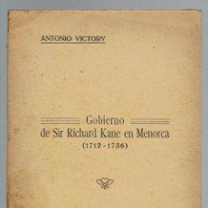 Libros antiguos: GOBIERNO DE SIR RICHARD KANE EN MENORCA (1712-1736), POR ANTONIO VICTORY. AÑO 1924. (MENORCA.1.4). Lote 165045302
