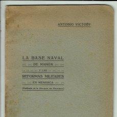 Libros antiguos: LA BASE NAVAL DE MAHÓN Y LAS REFORMAS MILITARES EN MENORCA, ANTONIO VICTORY. AÑO 1919. (MENORCA.1.4). Lote 165049250
