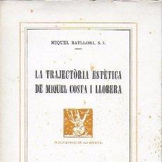 Libros antiguos: LA TRAYECTÒRIA ESTÈTICA DE MIQUEL COSTA I LLOBERA / MIQUEL BATLLORI. EX.26 DE 275. . Lote 165081678