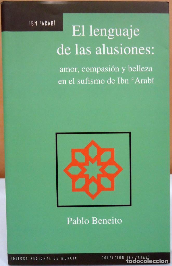 PABLO BENEITO - EL LENGUAJE DE LAS ILUSIONES: AMOR, COMPASIÓN Y BELLEZA EN EL SUFISMO DE IBN ARABI. (Libros antiguos (hasta 1936), raros y curiosos - Literatura - Ensayo)