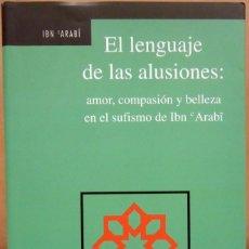 Libros antiguos: PABLO BENEITO - EL LENGUAJE DE LAS ILUSIONES: AMOR, COMPASIÓN Y BELLEZA EN EL SUFISMO DE IBN ARABI.. Lote 195321216