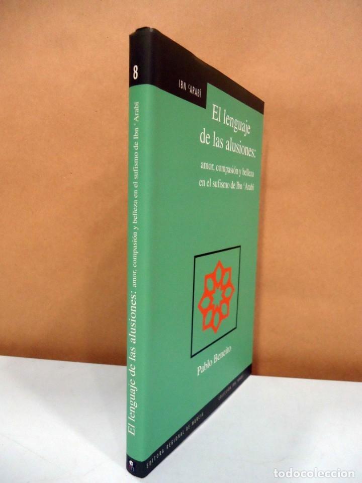 Libros antiguos: PABLO BENEITO - EL LENGUAJE DE LAS ILUSIONES: AMOR, COMPASIÓN Y BELLEZA EN EL SUFISMO DE IBN ARABI. - Foto 2 - 195321216