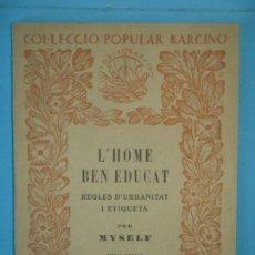 Libros antiguos: L'HOME BEN EDUCAT (REGLES D'URBANITAT) - MYSELF - EDITORIAL BARCINO Nº 7, 1927, 1ª ED (BON ESTAT). Lote 166177186