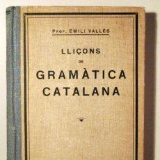 Libros antiguos: VALLÈS, EMILI - LLIÇONS DE GRAMÀTICA CATALANA - BARCELONA 1931. Lote 166974392